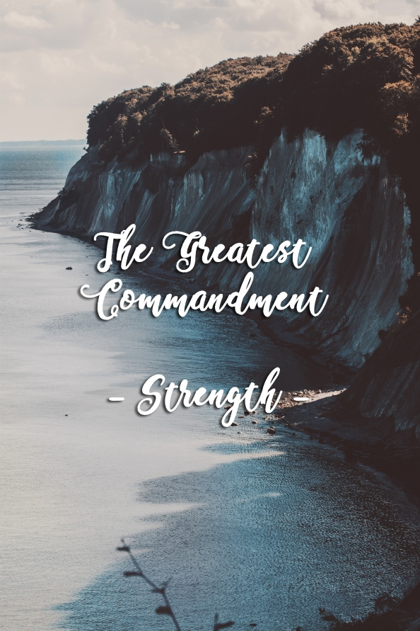 The Greatest Commandment – Strength